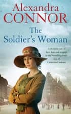 The Soldier's Woman - A dramatic saga of love, betrayal and revenge ebook by Alexandra Connor