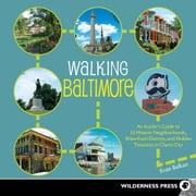 Walking Baltimore - An Insider's Guide to 33 Historic Neighborhoods, Waterfront Districts, and Hidden Treasures in Charm City ebook by Evan Balkan