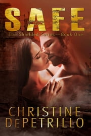 Safe - The Shielded Series, #1 ebook by Christine DePetrillo
