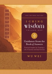I Ching Wisdom Volume One - Guidance from the Book of Answers ebook by Wu Wei
