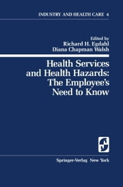 Health Services and Health Hazards: The Employee's Need to Know - The Employee's Need to Know ebook by Richard H. Egdahl,Diana C. Walsh