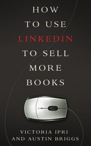 How to Use LinkedIn to Sell More Books ebook by Austin Briggs,Victoria Ipri