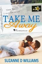 Take Me Away ebook by Suzanne D. Williams