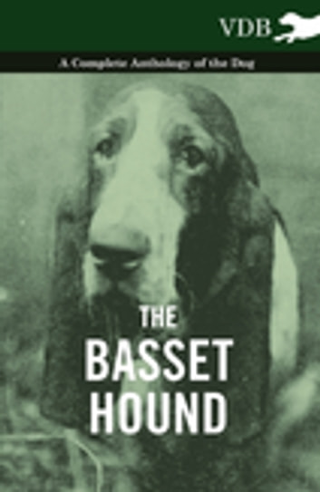 The Basset Hound - A Complete Anthology of the Dog - ebook by Various Authors