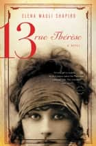 13, rue Thérèse - A Novel ebook by Elena Mauli Shapiro