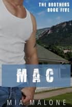 Mac - the Brothers, #5 ebook by Mia Malone