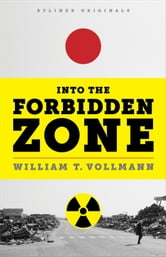 Into the Forbidden Zone: A Trip Through Hell and High Water in Post-Earthquake Japan ebook by William T. Vollman