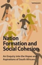 Nation Formation and Social Cohesion ebook by Mapungubwe Institute for Strategic Reflection (MISTRA)