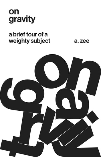 On Gravity - A Brief Tour of a Weighty Subject ebook by A. Zee