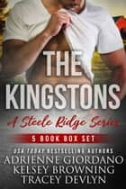 Steele Ridge: The Kingstons Box Set 3 (Books 1-5) ebook by Adrienne Giordano, Kelsey Browning, Tracey Devlyn