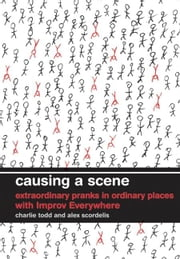 Causing a Scene ebook by Charlie Todd,Alex Scordelis