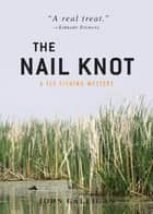 The Nail Knot - A Fly Flishing Mystery ebook by John Galligan