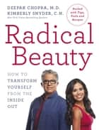 Radical Beauty - How to transform yourself from the inside out ebook by Dr Deepak Chopra, Kimberly Snyder