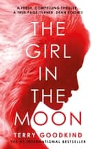 The Girl in the Moon ebook by Terry Goodkind
