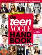 The Teen Vogue Handbook - An Insider's Guide to Careers in Fashion ebook by Teen Vogue