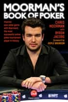 Moorman's Book of Poker - Improve your poker game with Moorman1, the most successful online poker tournament player in history ebook by Chris Moorman, Byron Jacobs