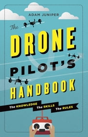 The Drone Pilot's Handbook ebook by Adam Juniper