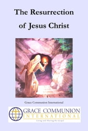 The Resurrection of Jesus Christ ebook by Grace Communion International