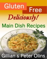 Gluten-Free, Deliciously! Main Dish Recipes ebook by Gillian Olins