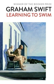 Learning to Swim ebook by Graham Swift