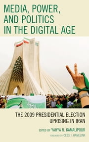 Media, Power, and Politics in the Digital Age - The 2009 Presidential Election Uprising in Iran ebook by Yahya R. Kamalipour,Jonathan M. Acuff,Sareh Afshar,Banu Akdenizli,Rasha Allam,Ibrahim Al-Marashi,Payal Arora,Aliaa Dakroury,Patrick Disney,Mahmoud Eid,David J. Elliott,Mohammed el-Nawawy,Ali Fisher,Elham Gheytanchi,Mahboub E. Hashem,Christine Horz,Negin Hosseini,Wang Jing,Michele Bach Malek,Hamid Naficy,Abeer Najjar,Madhav D. Nalapat,Ashok Panikkar,Trita Parsi,Tomasz Pludowski,Siavush Randjbar-Daemi,Setareh Sabety,Ahmad Sadri,Mahmoud Sadri,Nancy Snow,Li Xiguang,Kourosh Ziabari