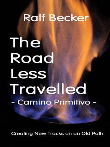 The Road Less Travelled: Camino Primitivo - ebook by Ralf Becker