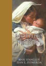 Mothers of the Bible - A Devotional ebook by Ann Spangler,Jean E. Syswerda