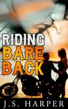 Riding Bareback (Part 1 in the Ride Hard series) ebook by J.S. Harper