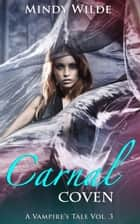 Carnal Coven (A Vampire's Tale Vol. 3) - A Vampire's Tale, #3 ebook by Mindy Wilde