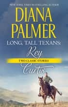 Long, Tall Texans: Rey & Long, Tall Texans: Curtis ebook by Diana Palmer