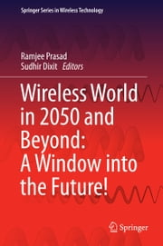 Wireless World in 2050 and Beyond: A Window into the Future! ebook by Ramjee Prasad, Sudhir Dixit