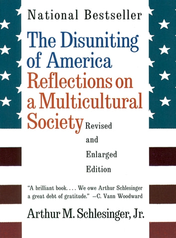 The Disuniting of America: Reflections on a Multicultural Society (Revised and Enlarged Edition) ebook by Arthur Meier Schlesinger