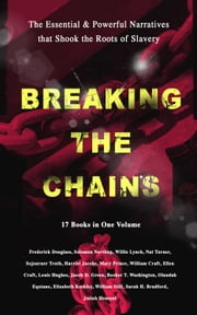BREAKING THE CHAINS – The Essential & Powerful Narratives that Shook the Roots of Slavery (17 Books in One Volume) - Memoirs of Frederick Douglass, Underground Railroad, 12 Years a Slave, Incidents in Life of a Slave Girl, Narrative of Sojourner Truth, Running A Thousand Miles for Freedom and many more ekitaplar by Frederick Douglass, Harriet Jacobs, Solomon Northup,...