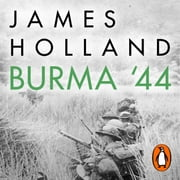 Burma '44 - The Battle That Turned Britain's War in the East audiobook by James Holland