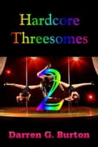 Hardcore Threesomes 2 ebook by Darren G. Burton