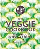 Higgidy – The Veggie Cookbook - 120 glorious everyday recipes ebook by