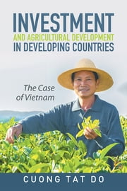 Investment and Agricultural Development in Developing Countries - The Case of Vietnam ebook by Cuong Tat Do