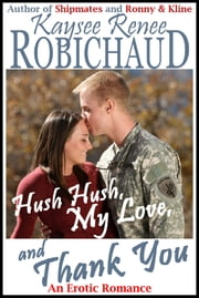 Hush Hush, My Love, and Thank You ebook by Kaysee Renee Robichaud