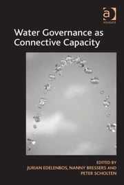 Water Governance as Connective Capacity ebook by Dr Peter Scholten,Ms Nanny Bressers,Prof Dr Jurian Edelenbos