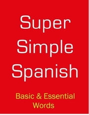 SUPER SIMPLE SPANISH - BASIC AND ESSENTIAL WORDS ebook by DESMOND MEAGHER,BEVERLEY ROBERTS