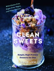 Clean Sweets: Simple, High-Protein Desserts for One ebook by Arman Liew