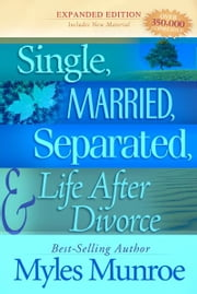 Single, Married, Separated and Life after Divorce ebook by Myles Munroe