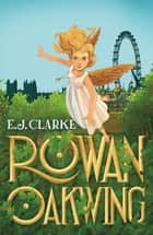 Rowan Oakwing ebook by E.J. Clarke