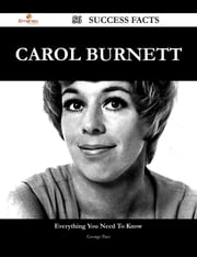 Carol Burnett 56 Success Facts - Everything you need to know about Carol Burnett ebook by George Pace