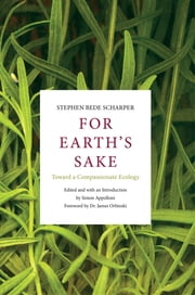 For Earth's Sake - Toward a Compassionate Ecology ebook by Stephen Bede Scharper,Simon Appolloni