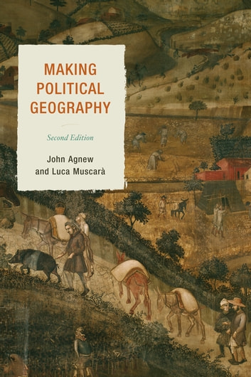 Making Political Geography ebook by John Agnew,Luca Muscarà