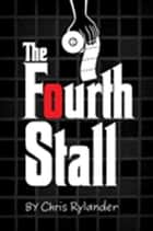 The Fourth Stall ebook by Chris Rylander