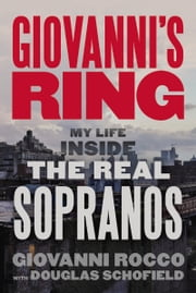Giovanni's Ring - My Life Inside the Real Sopranos ebook by Giovanni Rocco, Douglas Schofield