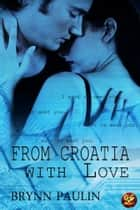 From Croatia With Love ebook by Brynn Paulin