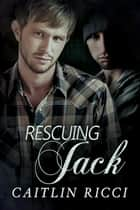 Rescuing Jack ebook by Caitlin Ricci